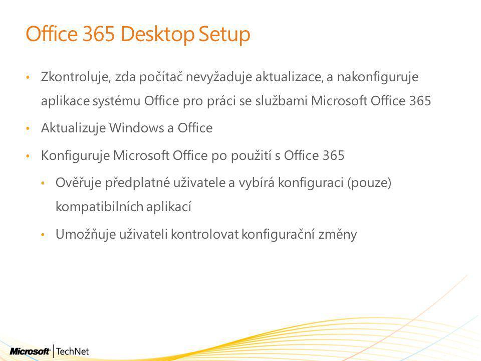 Office 365 Desktop Setup • Zkontroluje, zda počítač nevyžaduje aktualizace, a nakonfiguruje aplikace systému Office pro práci se službami Microsoft Office 365 • Aktualizuje Windows a Office • Konfiguruje Microsoft Office po použití s Office 365 • Ověřuje předplatné uživatele a vybírá konfiguraci (pouze) kompatibilních aplikací • Umožňuje uživateli kontrolovat konfigurační změny