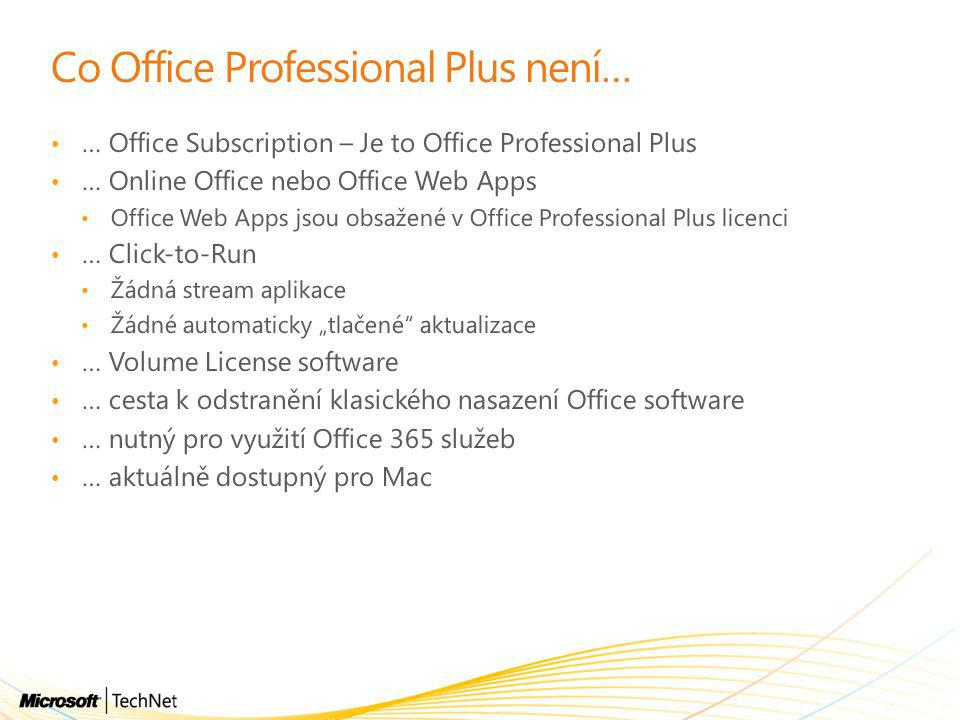 Co Office Professional Plus není… • … Office Subscription – Je to Office Professional Plus • … Online Office nebo Office Web Apps • Office Web Apps js