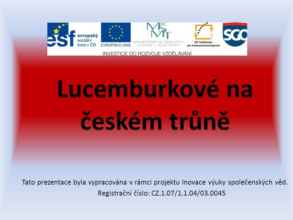 Lucemburkové na českém trůně Tato prezentace byla vypracována v rámci projektu Inovace výuky společenských věd.