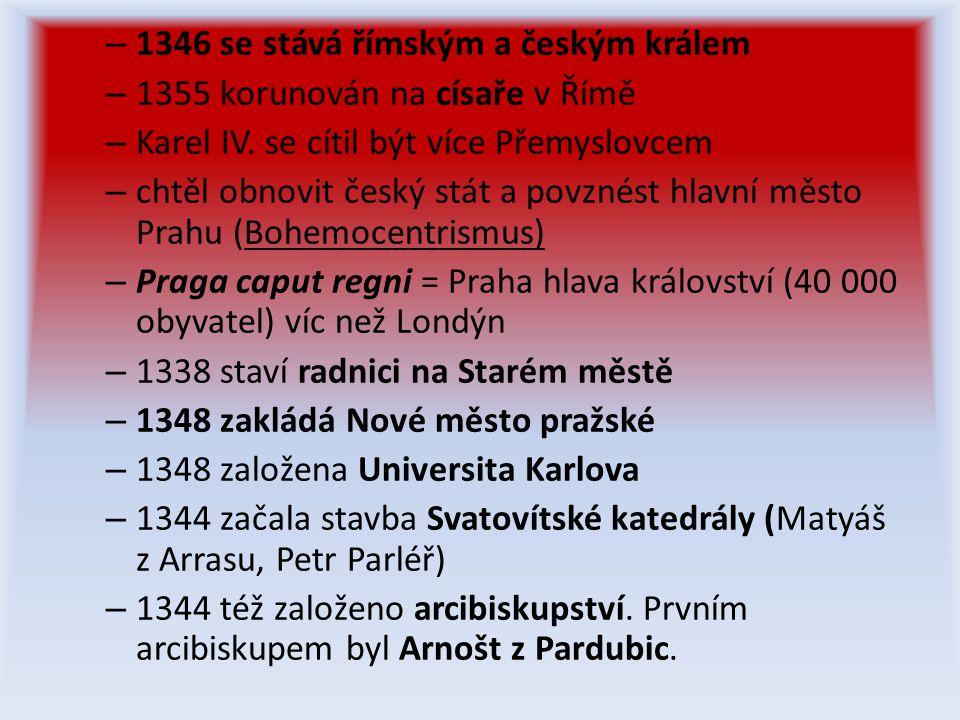 – 1346 se stává římským a českým králem – 1355 korunován na císaře v Římě – Karel IV.