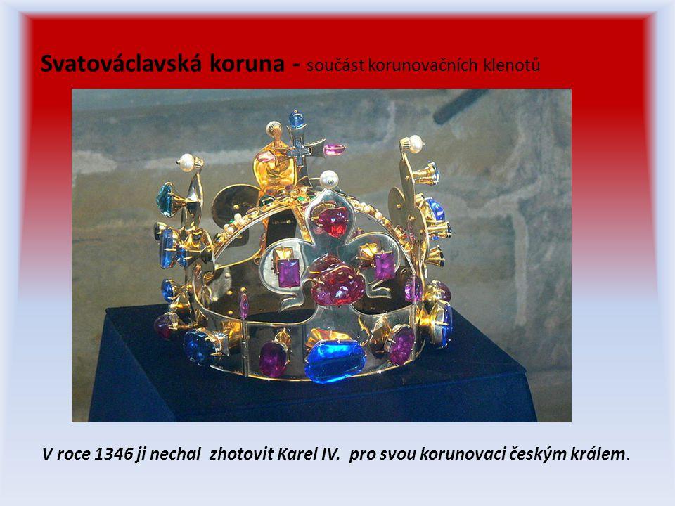 Svatováclavská koruna - součást korunovačních klenotů V roce 1346 ji nechal zhotovit Karel IV.