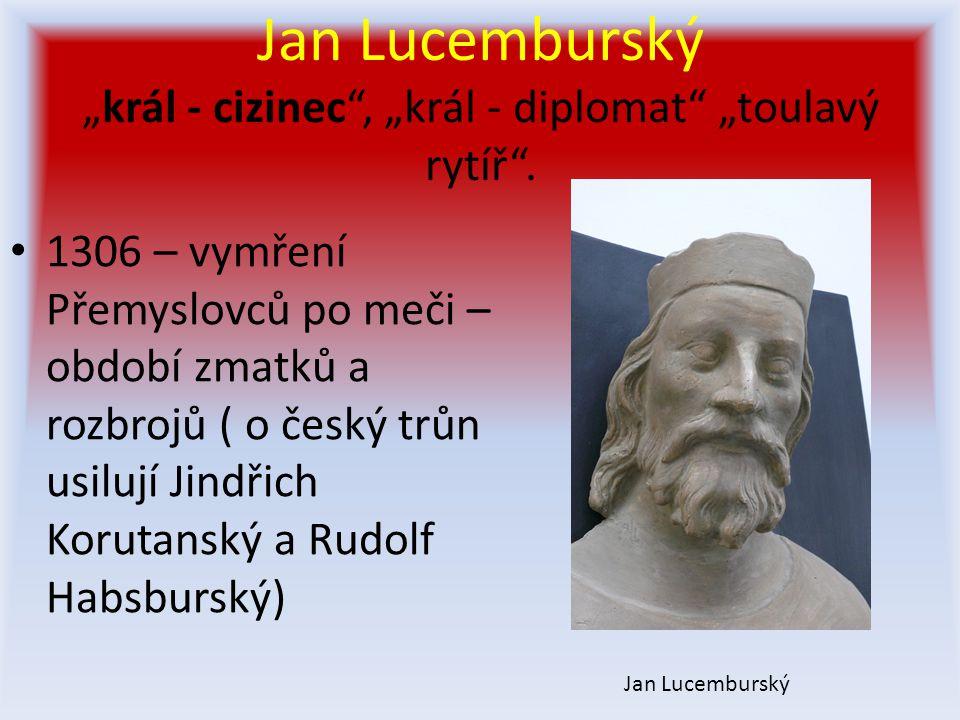 """Jan Lucemburský """"král - cizinec , """"král - diplomat """"toulavý rytíř ."""