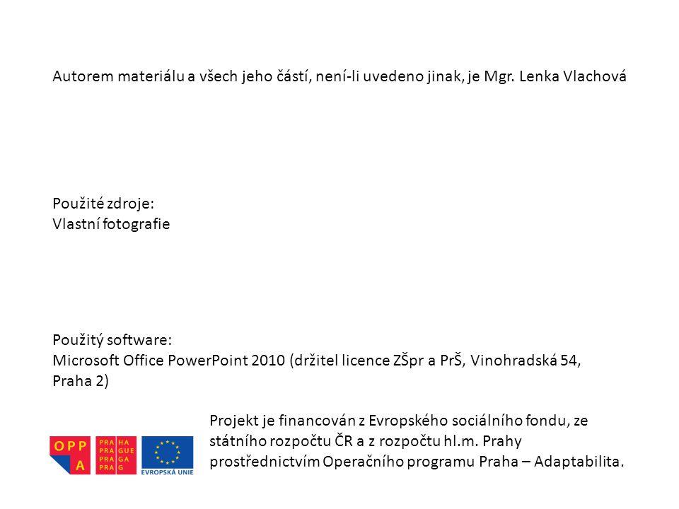 Autorem materiálu a všech jeho částí, není-li uvedeno jinak, je Mgr. Lenka Vlachová Použité zdroje: Vlastní fotografie Použitý software: Microsoft Off