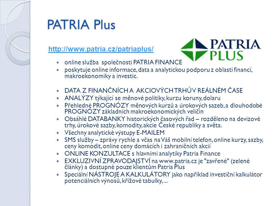 PATRIA Plus http://www.patria.cz/patriaplus/  online služba společnosti PATRIA FINANCE  poskytuje online informace, data a analytickou podporu z oblasti financí, makroekonomiky a investic.