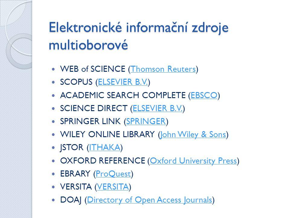 Elektronické informační zdroje multioborové  WEB of SCIENCE (Thomson Reuters)Thomson Reuters  SCOPUS (ELSEVIER B.V.)ELSEVIER B.V.