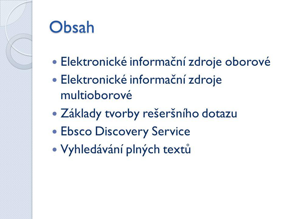 Obsah  Elektronické informační zdroje oborové  Elektronické informační zdroje multioborové  Základy tvorby rešeršního dotazu  Ebsco Discovery Service  Vyhledávání plných textů