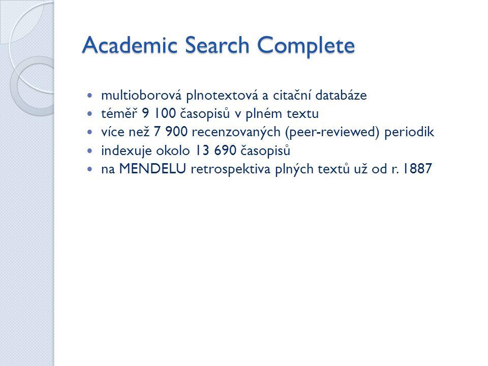 Academic Search Complete  multioborová plnotextová a citační databáze  téměř 9 100 časopisů v plném textu  více než 7 900 recenzovaných (peer-reviewed) periodik  indexuje okolo 13 690 časopisů  na MENDELU retrospektiva plných textů už od r.