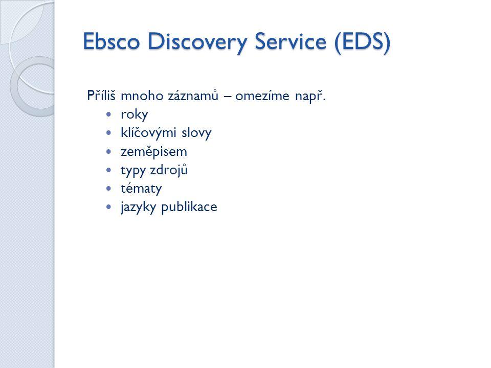 Ebsco Discovery Service (EDS) Příliš mnoho záznamů – omezíme např.