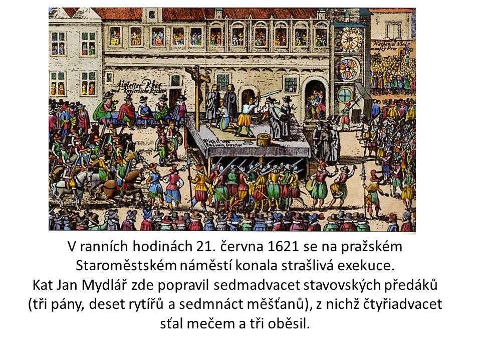 V ranních hodinách 21. června 1621 se na pražském Staroměstském náměstí konala strašlivá exekuce. Kat Jan Mydlář zde popravil sedmadvacet stavovských