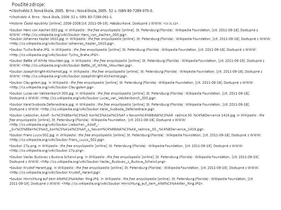 Použité zdroje: • Vlastivěda 5. Nová škola, 2005. Brno : Nová škola, 2005. 52 s. ISBN 80-7289-070-0. • Soubor:Tycho Brahe.JPG. In Wikipedia : the free