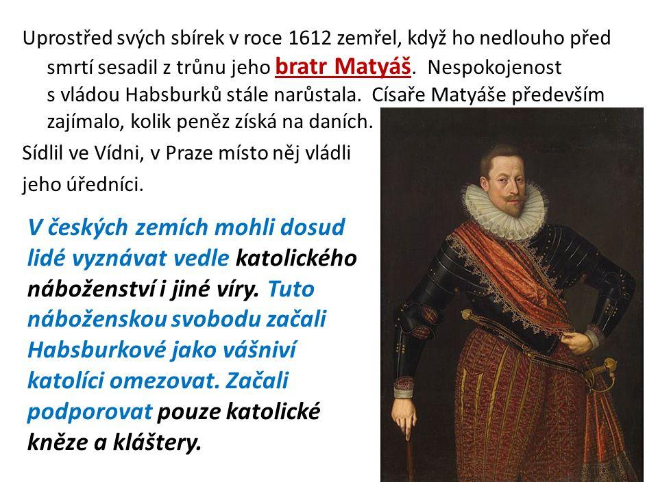 Uprostřed svých sbírek v roce 1612 zemřel, když ho nedlouho před smrtí sesadil z trůnu jeho bratr Matyáš. Nespokojenost s vládou Habsburků stále narůs