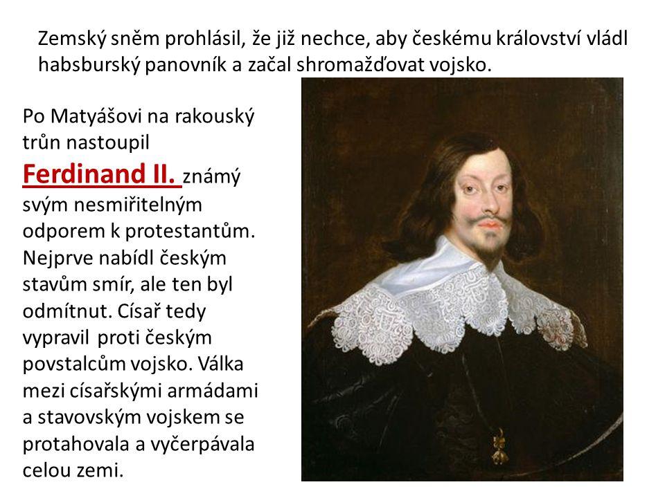 Zemský sněm prohlásil, že již nechce, aby českému království vládl habsburský panovník a začal shromažďovat vojsko. Po Matyášovi na rakouský trůn nast