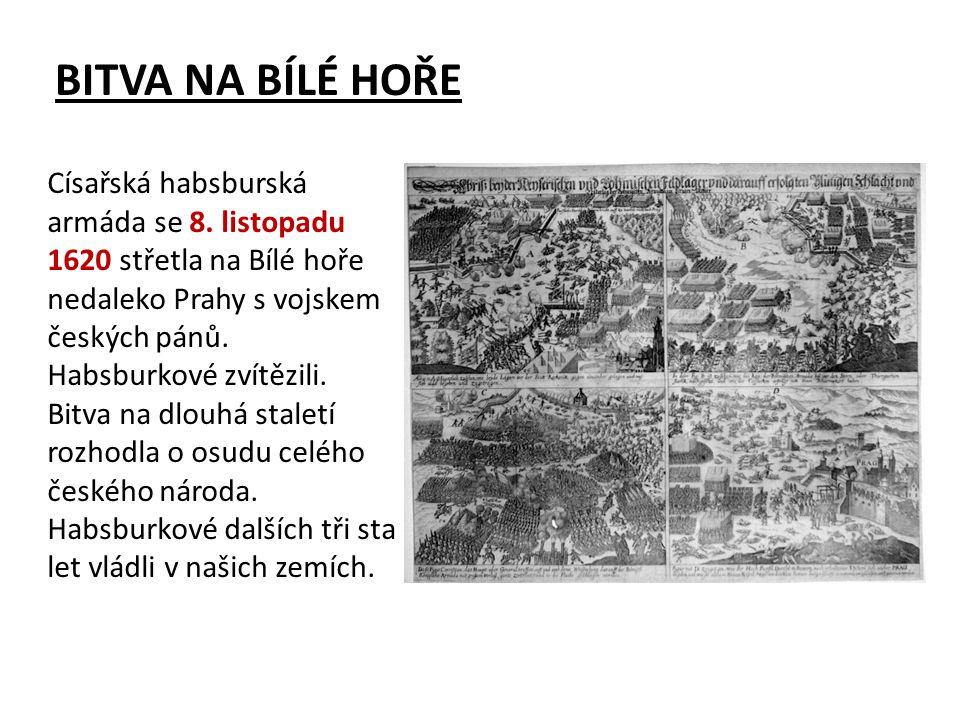 Císařská habsburská armáda se 8. listopadu 1620 střetla na Bílé hoře nedaleko Prahy s vojskem českých pánů. Habsburkové zvítězili. Bitva na dlouhá sta