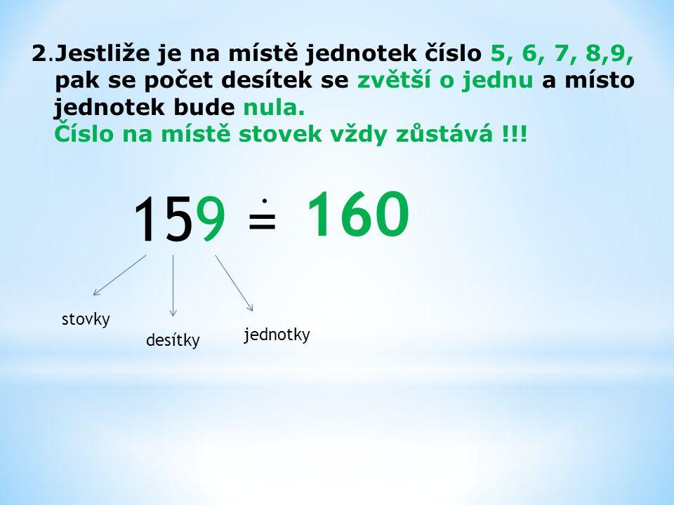 2.Jestliže je na místě jednotek číslo 5, 6, 7, 8,9, pak se počet desítek se zvětší o jednu a místo jednotek bude nula.