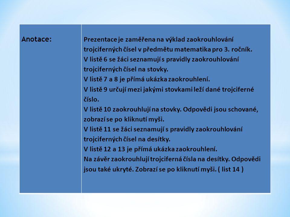 Datum vytvoření : 09.02.2012 Klíčová slova: zaokrouhlování, trojciferná čísla, stovky, desítky, jednotky