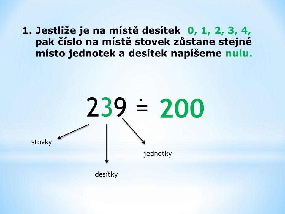 2.Jestliže je na místě desítek číslo 5, 6, 7, 8,9, pak se počet stovek zvětší o jednu a místo desítek a jednotek bude zase nula.