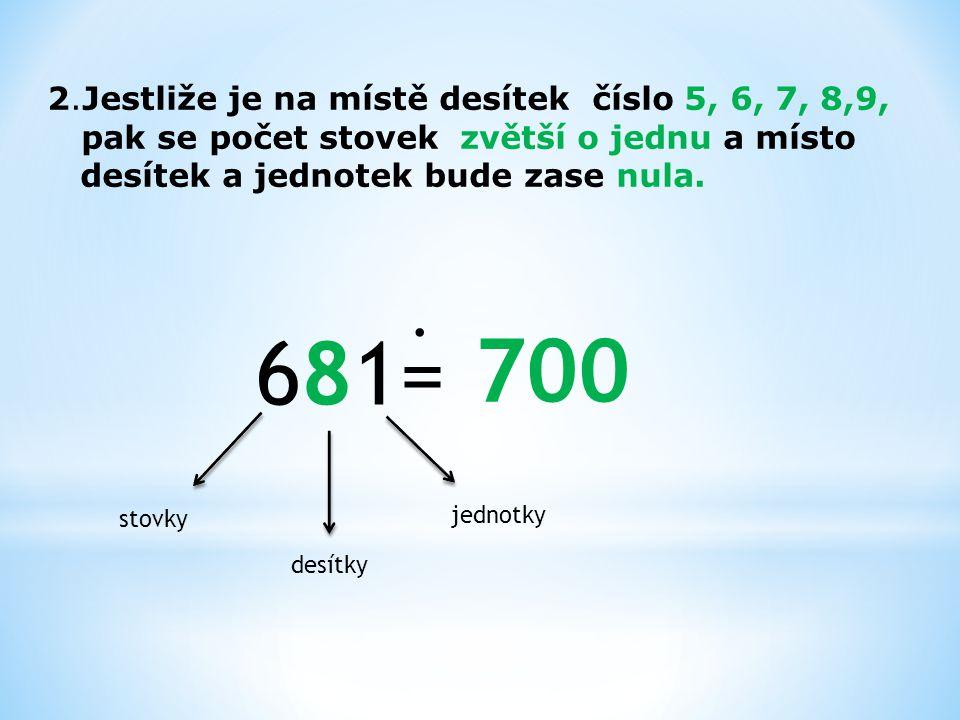 Řekni mezi jakými stovkami leží tyto čísla: 256 684 488 124 362 547 709 830 426 200300 600 700 400500 100 200 300 400 500 600 700 800 900 400 500