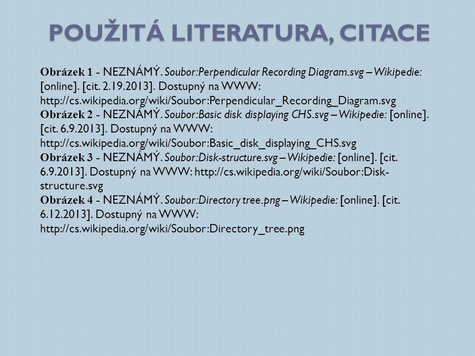 POUŽITÁ LITERATURA, CITACE Obrázek 1 - NEZNÁMÝ. Soubor:Perpendicular Recording Diagram.svg – Wikipedie: [online]. [cit. 2.19.2013]. Dostupný na WWW: h