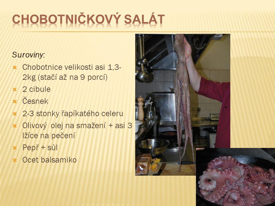 Suroviny:  Chobotnice velikosti asi 1,3- 2kg (stačí až na 9 porcí)  2 cibule  Česnek  2-3 stonky řapíkatého celeru  Olivový olej na smažení + asi