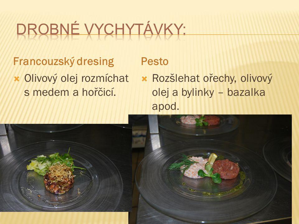 Francouzský dresing  Olivový olej rozmíchat s medem a hořčicí. Pesto  Rozšlehat ořechy, olivový olej a bylinky – bazalka apod.