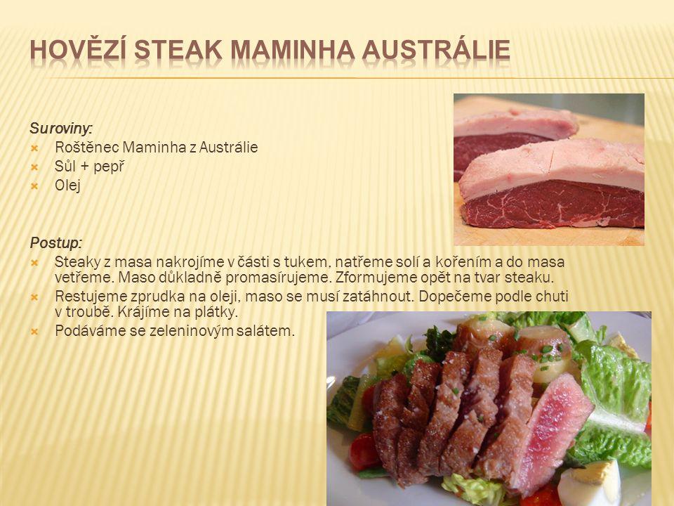 Suroviny:  Roštěnec Maminha z Austrálie  Sůl + pepř  Olej Postup:  Steaky z masa nakrojíme v části s tukem, natřeme solí a kořením a do masa vetře