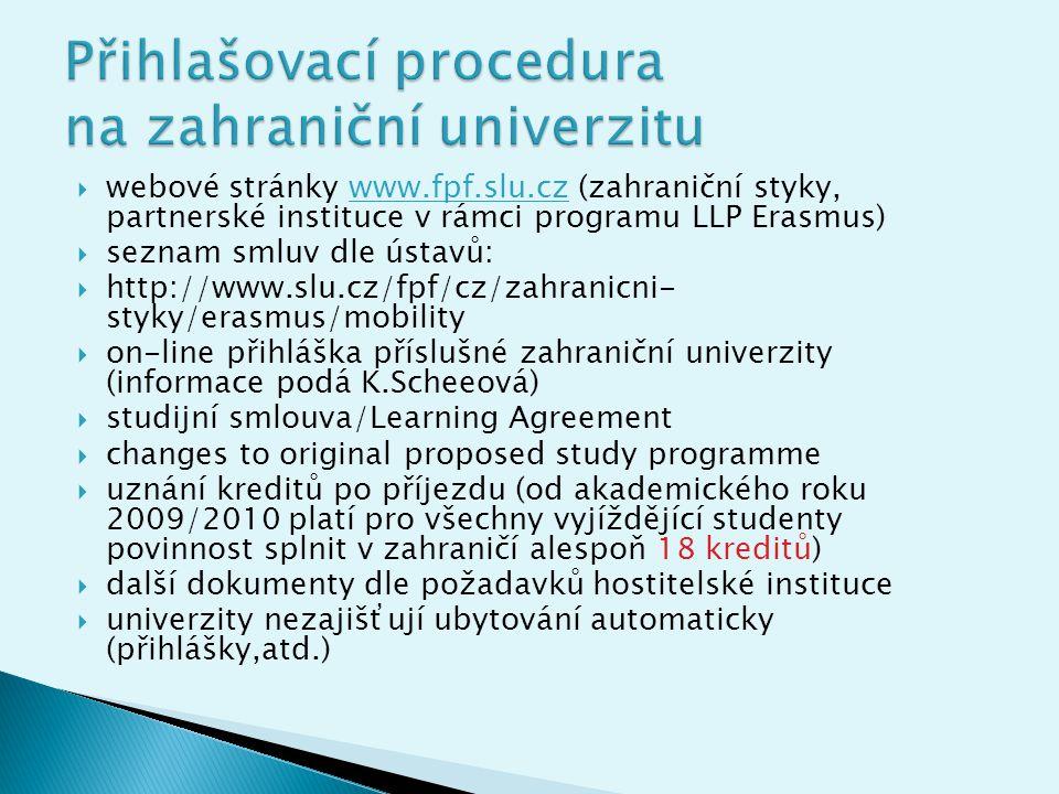  veškeré přihlášky k pobytům nutno odevzdat na OVZS FPF SU, které je odesílá na partnerské univerzity  finanční dohody zajišťuje OVZS SU, rektorát – Mgr.