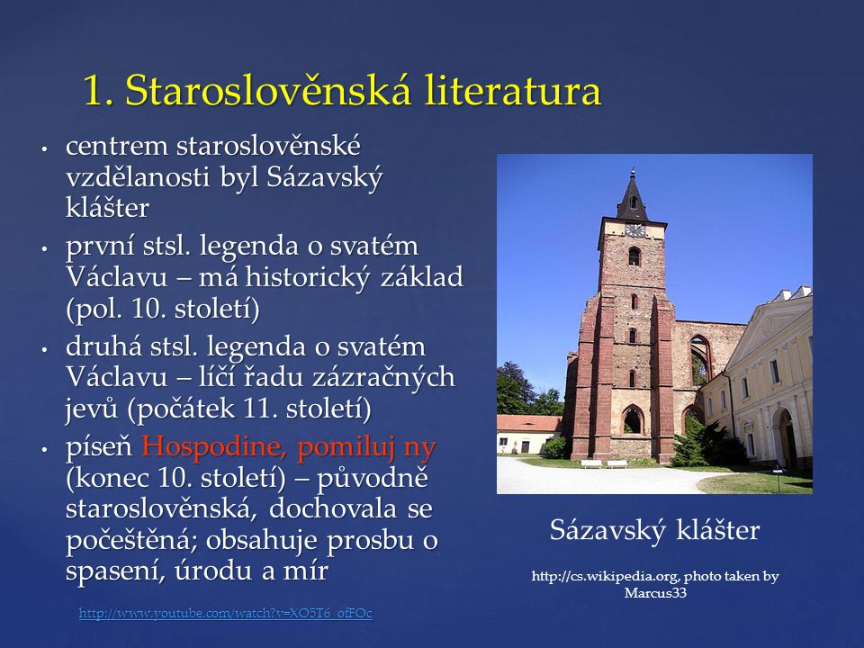 1. Staroslověnská literatura • centrem staroslověnské vzdělanosti byl Sázavský klášter • první stsl. legenda o svatém Václavu – má historický základ (