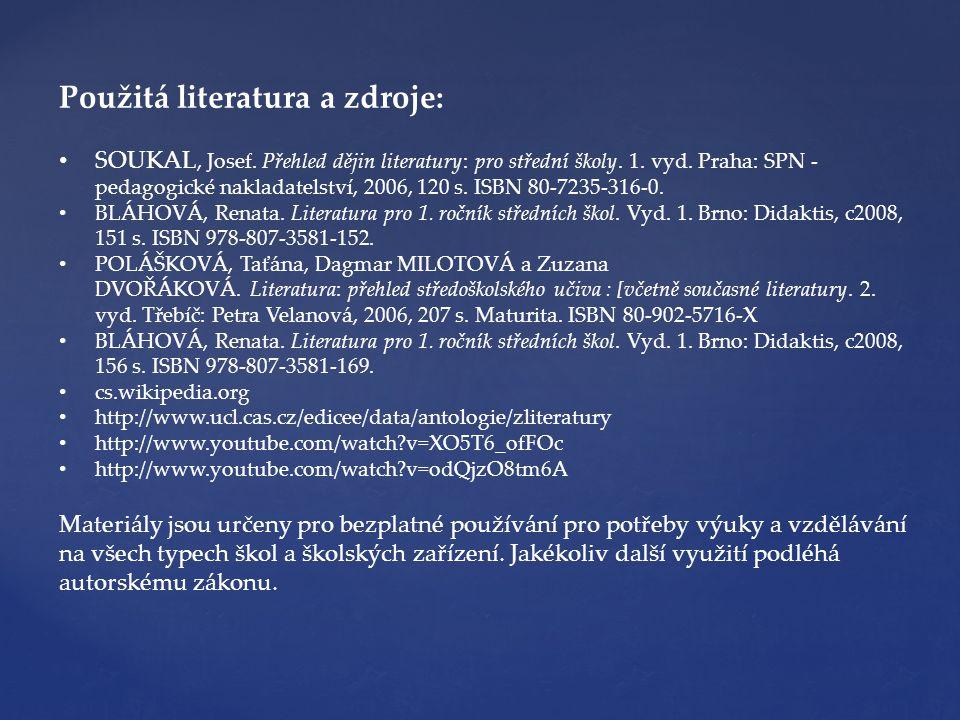 Použitá literatura a zdroje: • SOUKAL, Josef. Přehled dějin literatury: pro střední školy. 1. vyd. Praha: SPN - pedagogické nakladatelství, 2006, 120