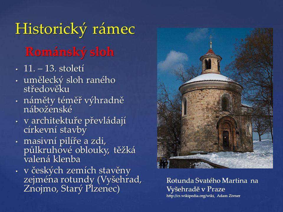 Historický rámec Románský sloh Románský sloh • 11. – 13. století • umělecký sloh raného středověku • náměty téměř výhradně náboženské • v architektuře
