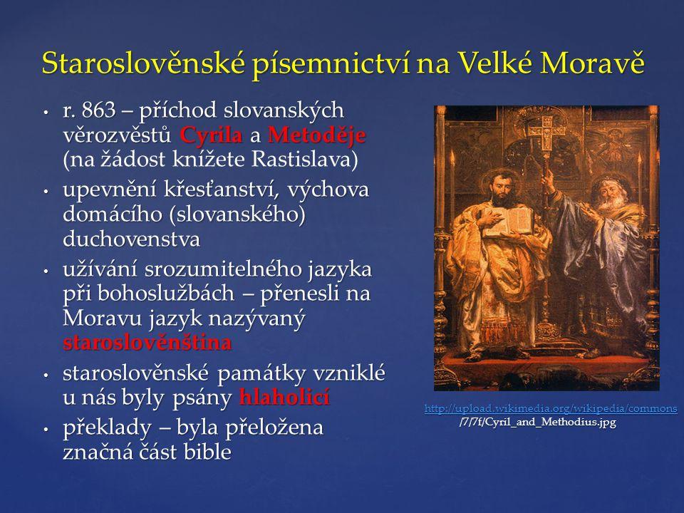Staroslověnské písemnictví na Velké Moravě • r. 863 – příchod slovanských věrozvěstů Cyrila a Metoděje • r. 863 – příchod slovanských věrozvěstů Cyril