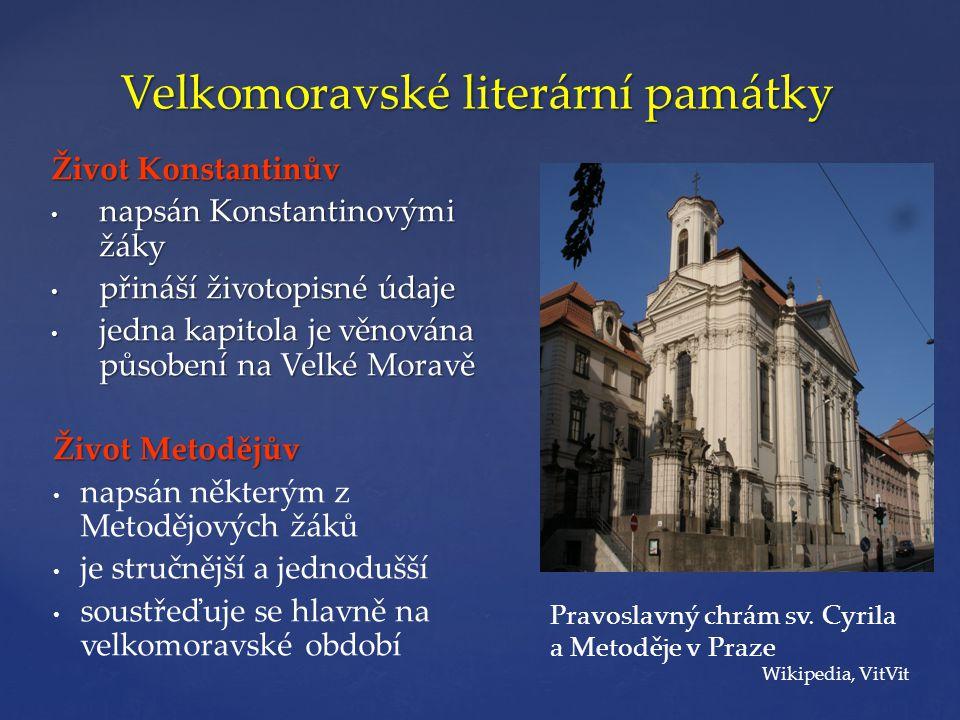 Velkomoravské literární památky Život Konstantinův • napsán Konstantinovými žáky • přináší životopisné údaje • jedna kapitola je věnována působení na