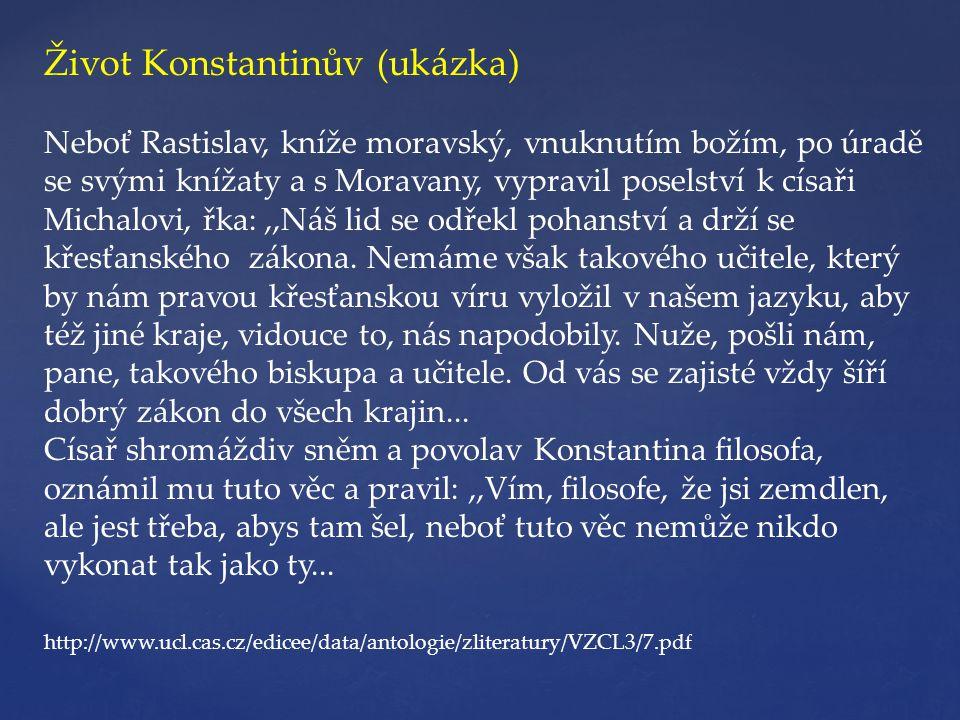 Život Konstantinův (ukázka) Neboť Rastislav, kníže moravský, vnuknutím božím, po úradě se svými knížaty a s Moravany, vypravil poselství k císaři Mich