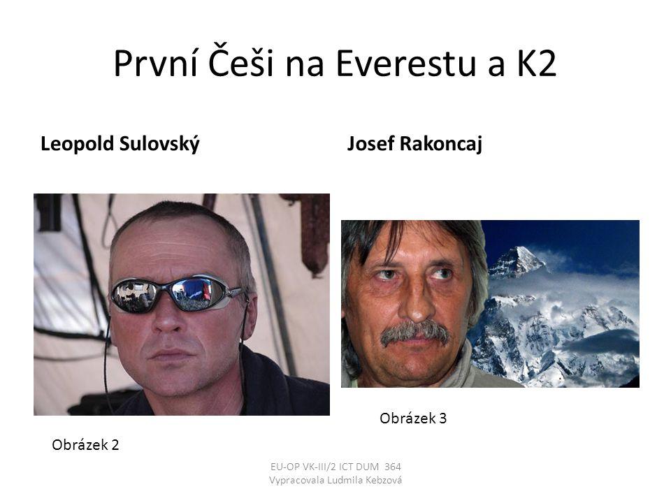 První Češi na Everestu a K2 Leopold SulovskýJosef Rakoncaj EU-OP VK-III/2 ICT DUM 364 Vypracovala Ludmila Kebzová Obrázek 2 Obrázek 3