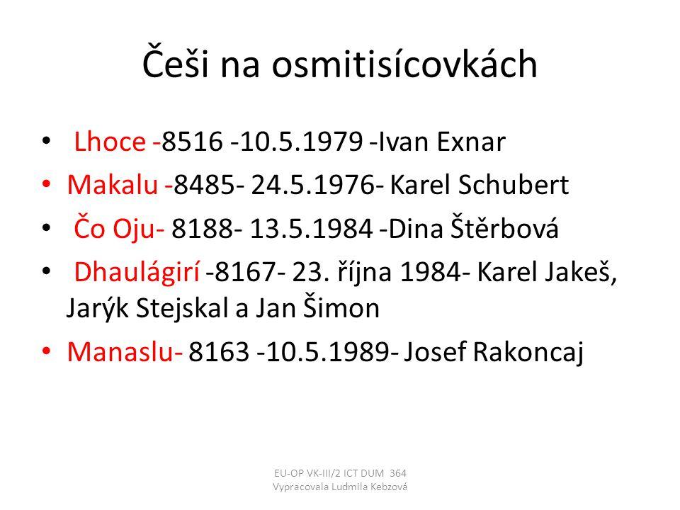 Češi na osmitisícovkách • Lhoce -8516 -10.5.1979 -Ivan Exnar • Makalu -8485- 24.5.1976- Karel Schubert • Čo Oju- 8188- 13.5.1984 -Dina Štěrbová • Dhaulágirí -8167- 23.