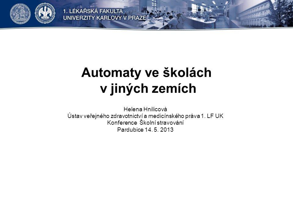 Automaty ve školách v jiných zemích Helena Hnilicová Ústav veřejného zdravotnictví a medicínského práva 1.