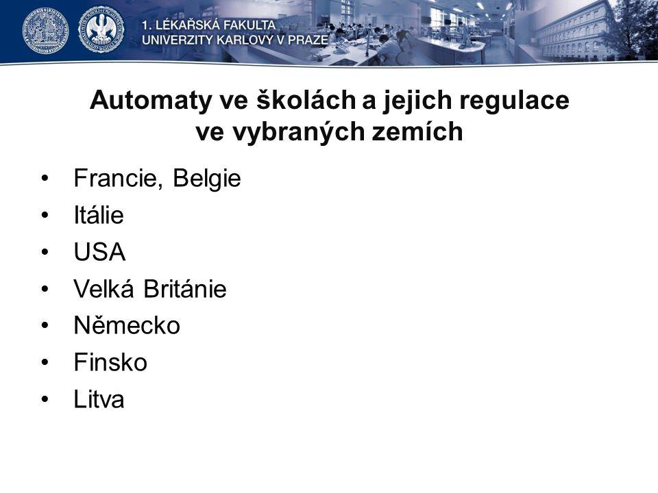 Automaty ve školách a jejich regulace ve vybraných zemích •Francie, Belgie •Itálie •USA •Velká Británie •Německo •Finsko •Litva