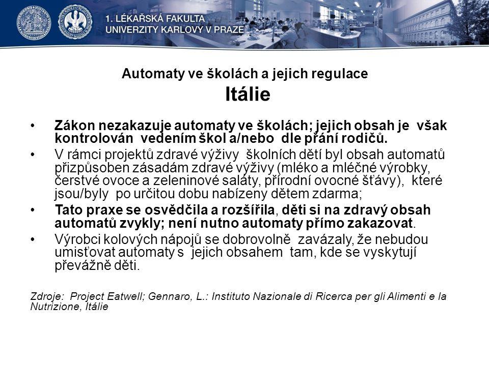 Automaty ve školách a jejich regulace Itálie •Zákon nezakazuje automaty ve školách; jejich obsah je však kontrolován vedením škol a/nebo dle přání rodičů.