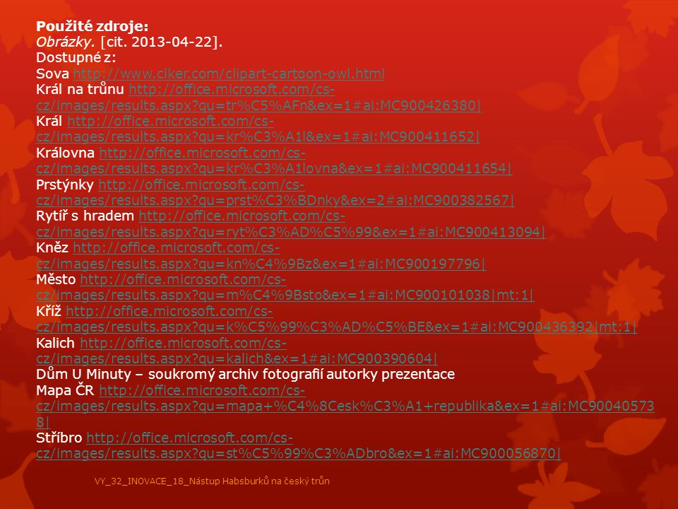 Použité zdroje: Obrázky. [cit. 2013-04-22]. Dostupné z: Sova http://www.clker.com/clipart-cartoon-owl.htmlhttp://www.clker.com/clipart-cartoon-owl.htm