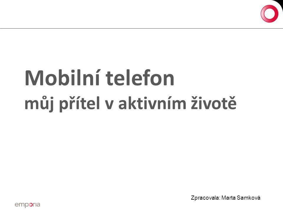 Mobilní telefon můj přítel v aktivním životě Zpracovala: Marta Samková