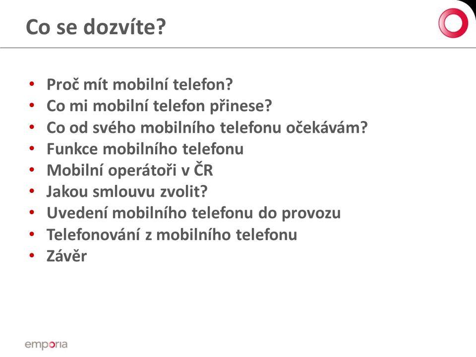 Co se dozvíte.• Proč mít mobilní telefon. • Co mi mobilní telefon přinese.