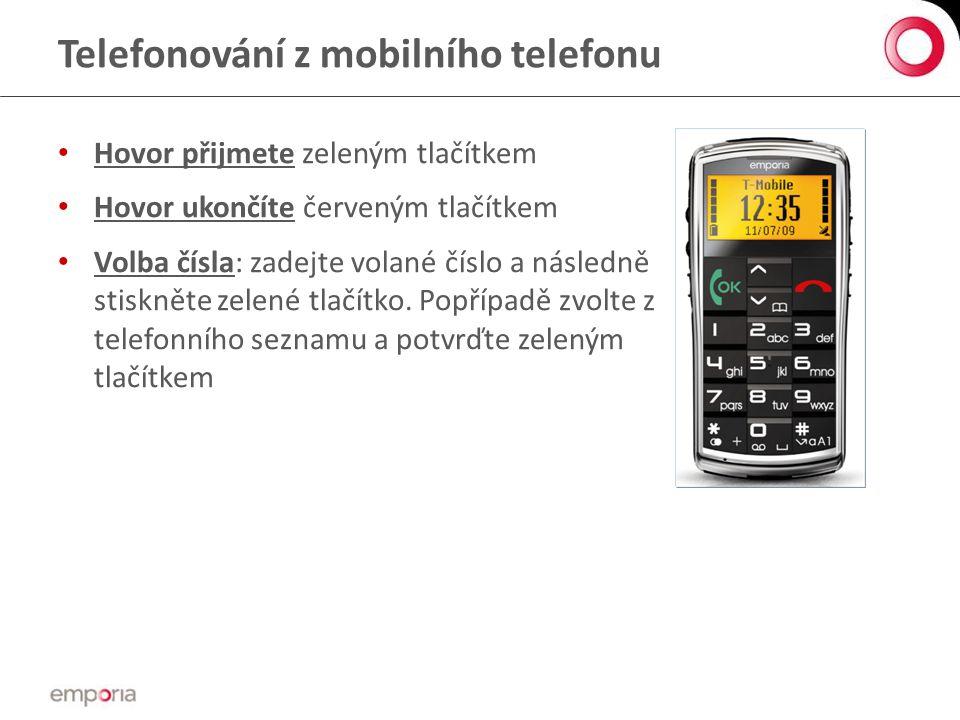 Telefonování z mobilního telefonu • Hovor přijmete zeleným tlačítkem • Hovor ukončíte červeným tlačítkem • Volba čísla: zadejte volané číslo a následně stiskněte zelené tlačítko.