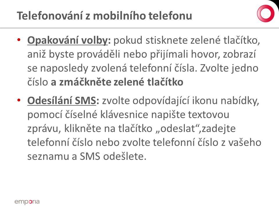 Telefonování z mobilního telefonu • Opakování volby: pokud stisknete zelené tlačítko, aniž byste prováděli nebo přijímali hovor, zobrazí se naposledy zvolená telefonní čísla.