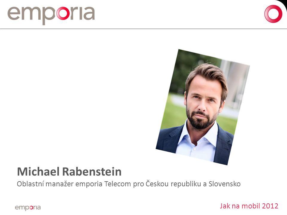 Michael Rabenstein Oblastní manažer emporia Telecom pro Českou republiku a Slovensko Jak na mobil 2012