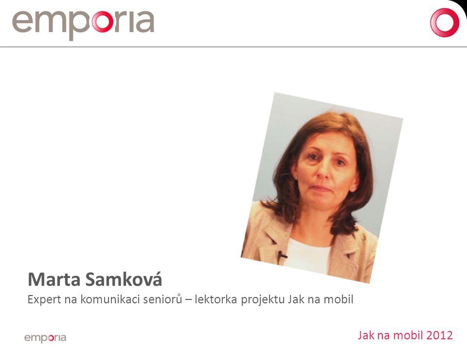 Marta Samková Expert na komunikaci seniorů – lektorka projektu Jak na mobil Jak na mobil 2012