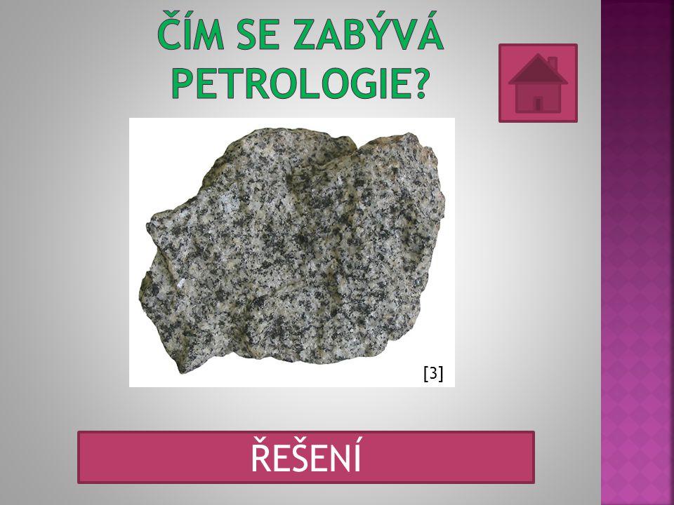 [3] Je to věda o horninách (petra znamená řecky skála).
