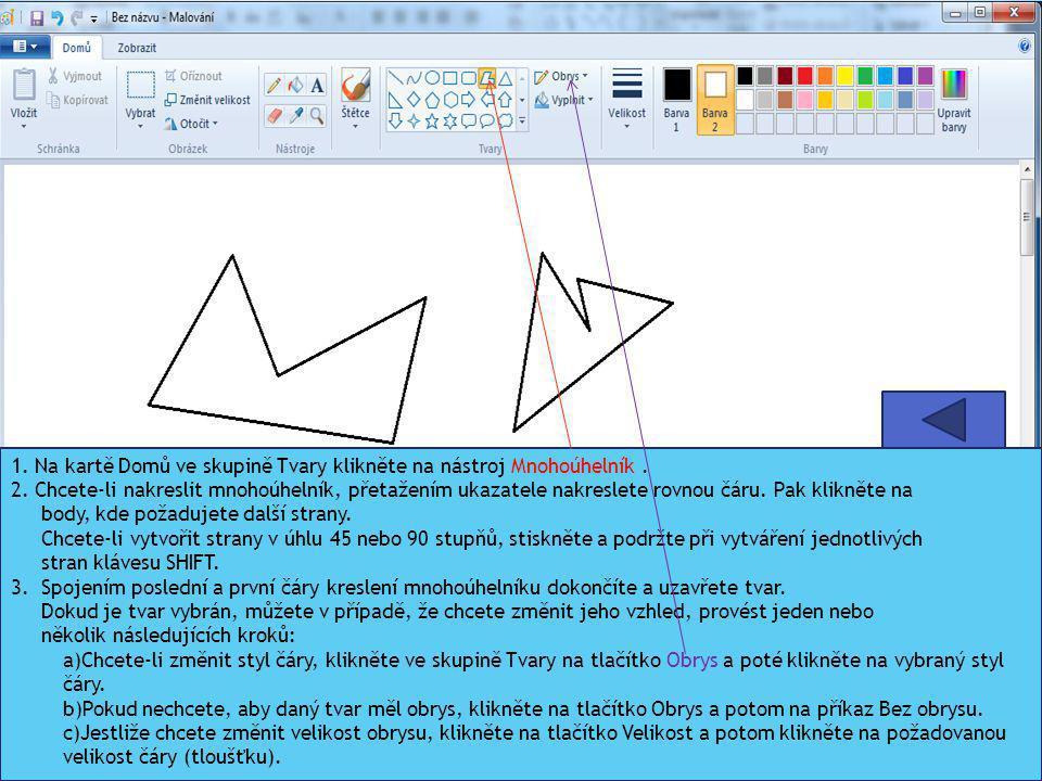 1. Na kartě Domů ve skupině Tvary klikněte na nástroj Mnohoúhelník. 2. Chcete-li nakreslit mnohoúhelník, přetažením ukazatele nakreslete rovnou čáru.