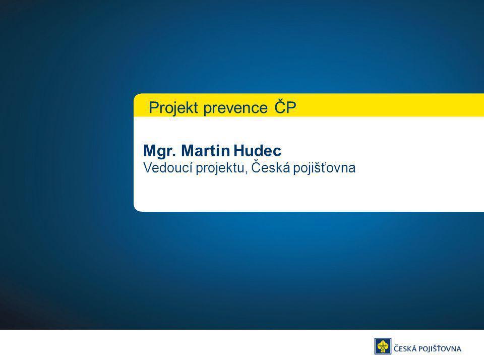 Mgr. Martin Hudec Vedoucí projektu, Česká pojišťovna Projekt prevence ČP