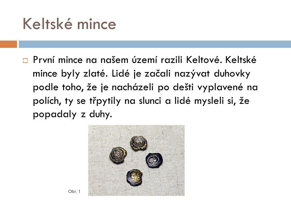 Keltské mince  První mince na našem území razili Keltové.