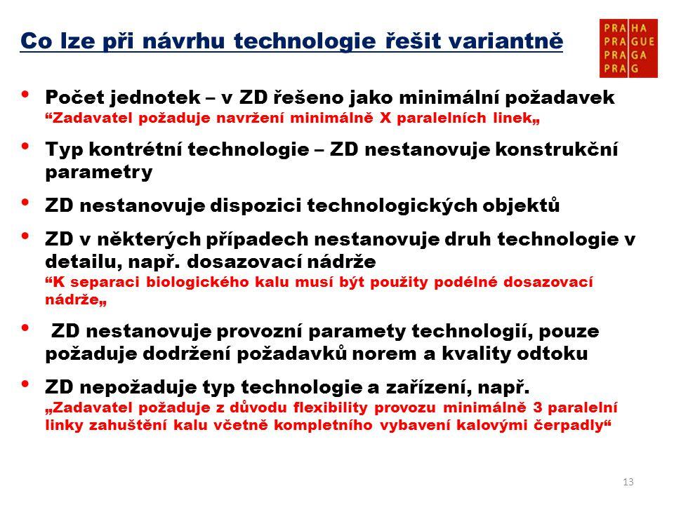 """13 Co lze při návrhu technologie řešit variantně • Počet jednotek – v ZD řešeno jako minimální požadavek """"Zadavatel požaduje navržení minimálně X para"""