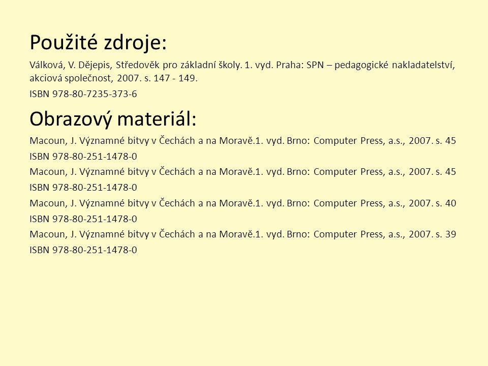 Použité zdroje: Válková, V. Dějepis, Středověk pro základní školy. 1. vyd. Praha: SPN – pedagogické nakladatelství, akciová společnost, 2007. s. 147 -